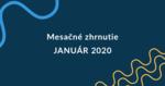 Mesačné zhrnutie január 2020